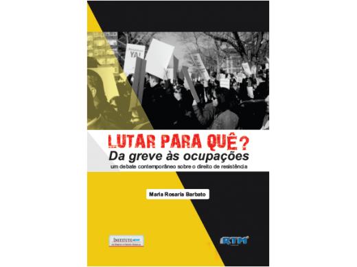 LUTAR PARA QUÊ? Da greve às ocupações. Um debate contemporâneo sobre o direito de resistência