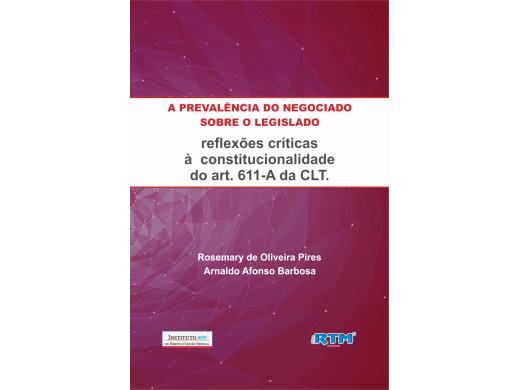 A prevalência do negociado sobre o legislado: algumas reflexões quanto à constitucionalidade do art. 611-a da CLT