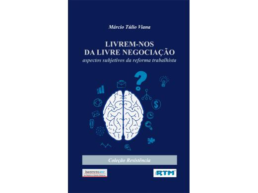 LIVREM-NOS DA LIVRE NEGOCIAÇÃO: aspectos subjetivos da reforma trabalhista