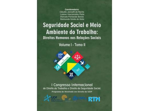 Seguridade Social e Meio Ambiente do Trabalho: Direitos Humanos nas Relações Sociais - Volume I Tomo II