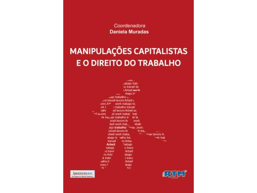 MANIPULAÇÕES CAPITALISTAS E O DIREITO DO TRABALHO