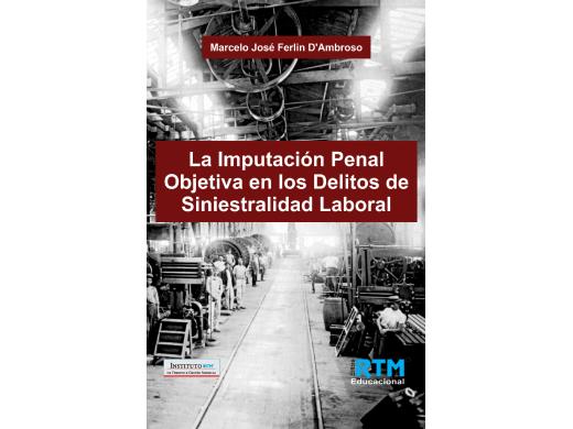 La Imputación Penal Objetiva en los Delitos de Siniestralidad Laboral