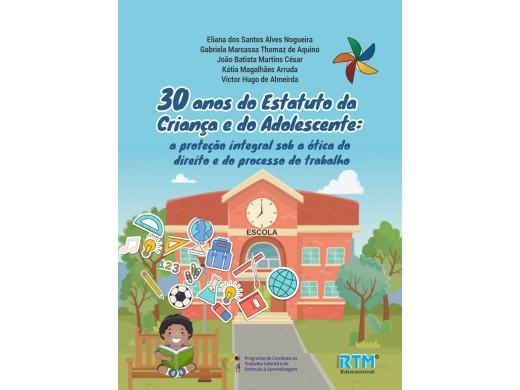 30 anos do Estatuto da Criança e do Adolescente:  a proteção integral sob a ótica do direito e do processo do trabalho