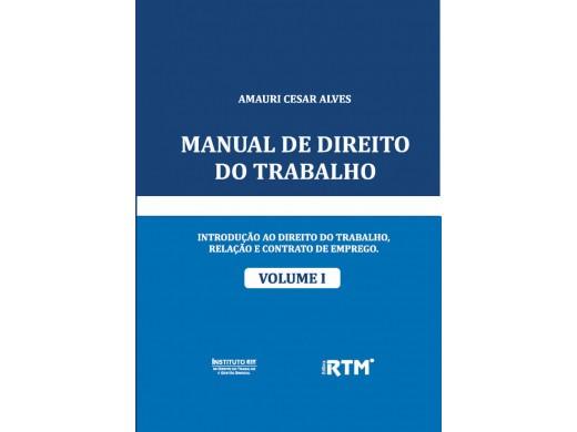 MANUAL DE DIREITO DO TRABALHO  - VOLUME I