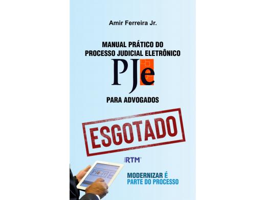 MANUAL PRÁTICO DO PROCESSO JUDICIAL ELETRÔNICO - PJe PARA ADVOGADOS