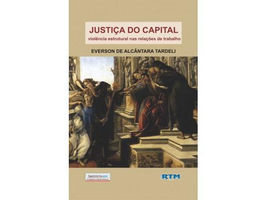 JUSTIÇA DO CAPITAL: violência estrutural nas relações de trabalho