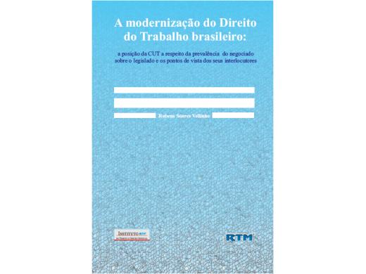 A modernização do Direito do Trabalho brasileiro: a posição da CUT a respeito da prevalência do negociado sobre o legislado e os pontos de vista dos seus interlocutores