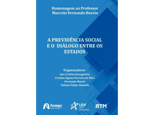 A PREVIDÊNCIA SOCIAL E O DIÁLOGO ENTRE ESTADOS: Homenagem ao Professor Marcelo Fernando Borsio