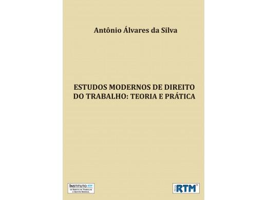 ESTUDOS MODERNOS DE DIREITO DO TRABALHO: Teoria e Prática
